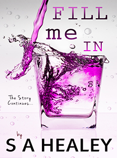 FILL ME IN: Book 2 in the LIQUID Series by Author S A Healey
